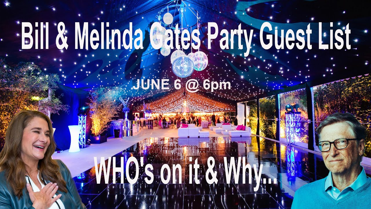 Bill & Melinda Gates Party Guest List...WHO's on it & Why...
