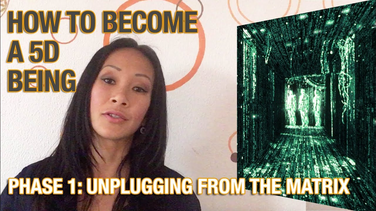 Becoming 5D Being: Phase 1 Unplugging From The Matrix