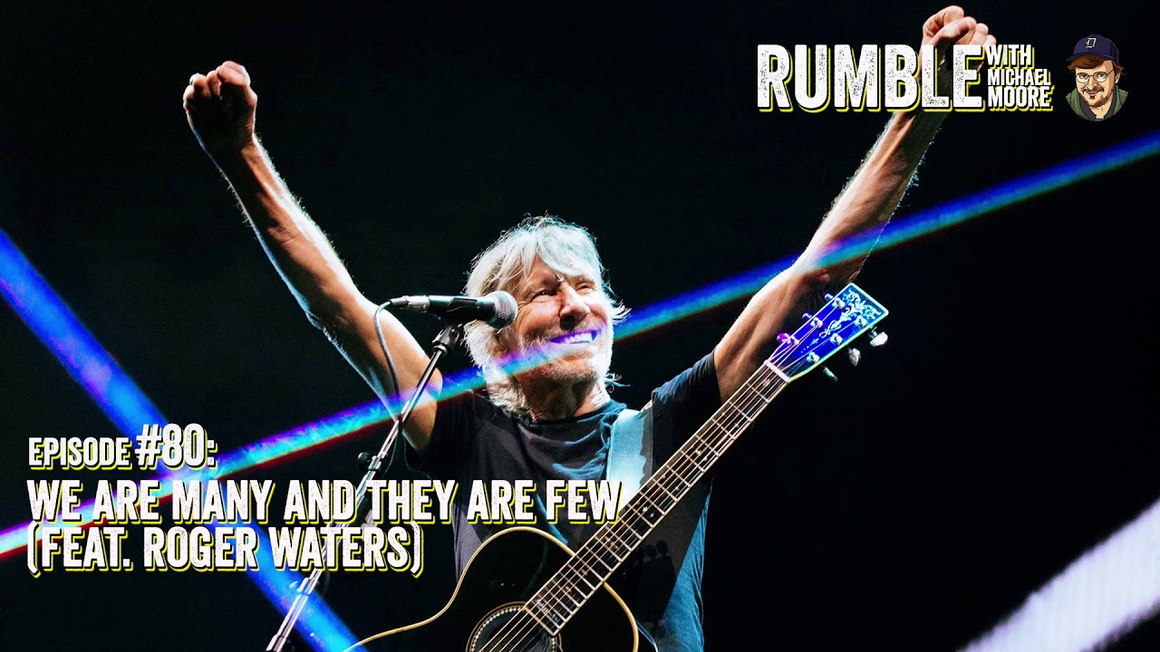 Ep. 80: We Are Many and They Are Few (feat. Roger Waters) | Rumble with Michael Moore podcast