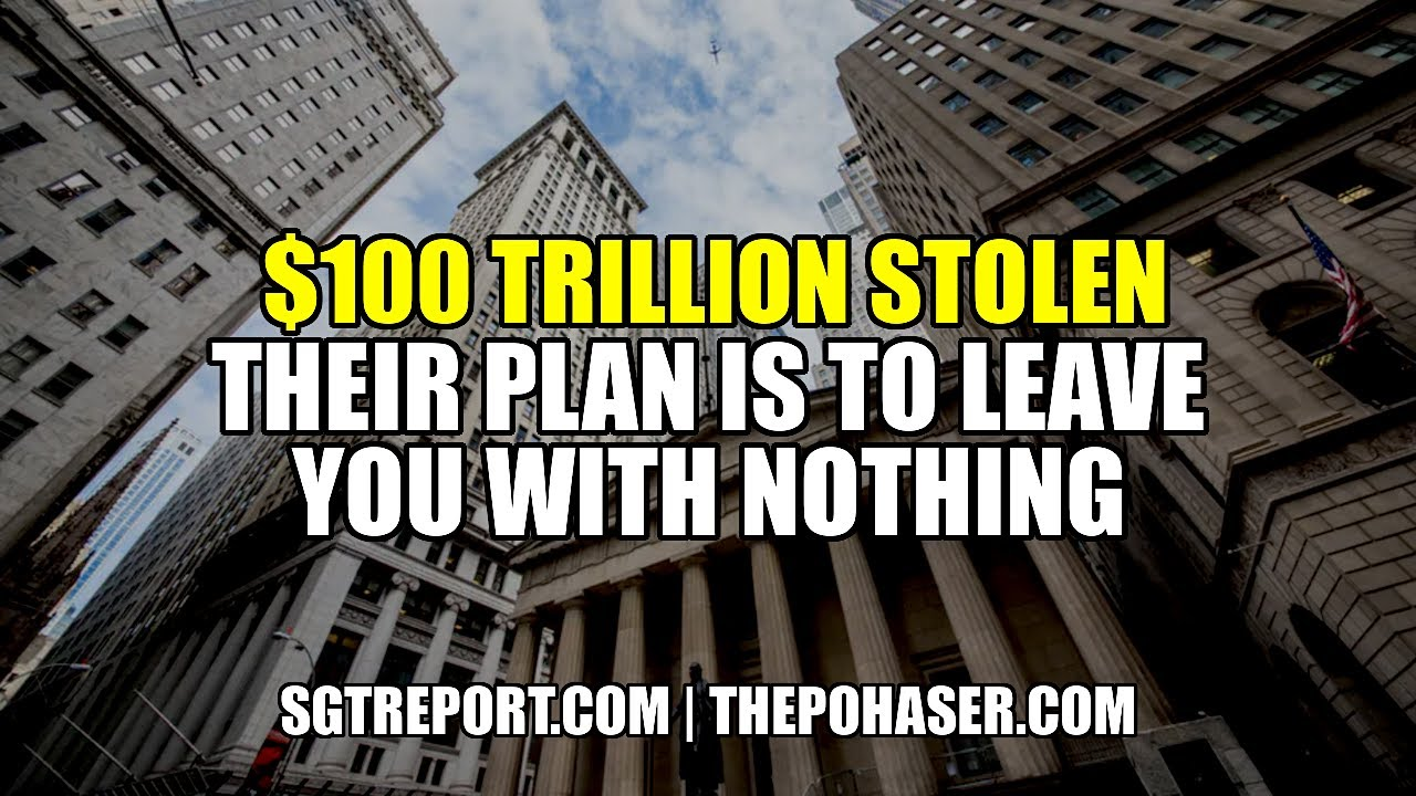 They've Stolen $100 TRILLION & Their Plan is to Leave You With NOTHING!!