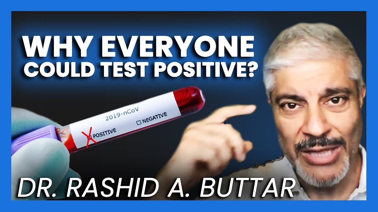 Dr  Rashid A  Buttar   WHY EVERYONE COULD TEST POSITIVE