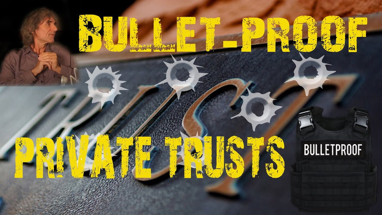 Bullet-Proof Private trusts created for you