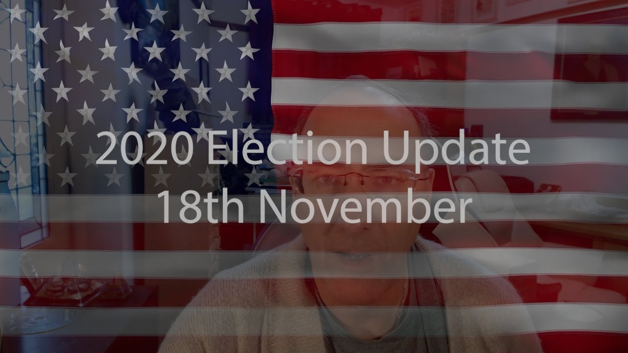18th November Election Update 2020